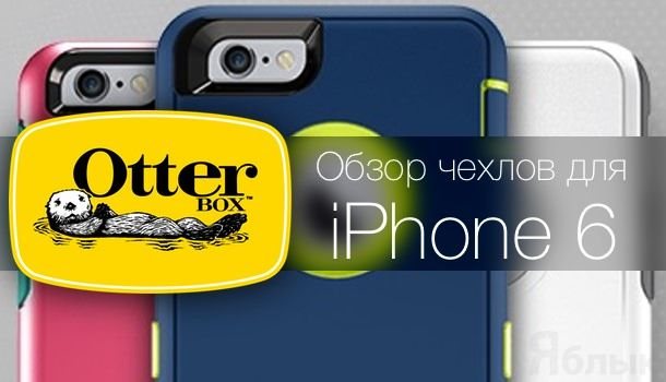 Чехлы для iPhone 6 от Otterbox