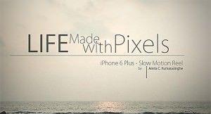 Life Made With Pixels – потрясающий видеоролик, снятый с помощью iPhone 6 Plus